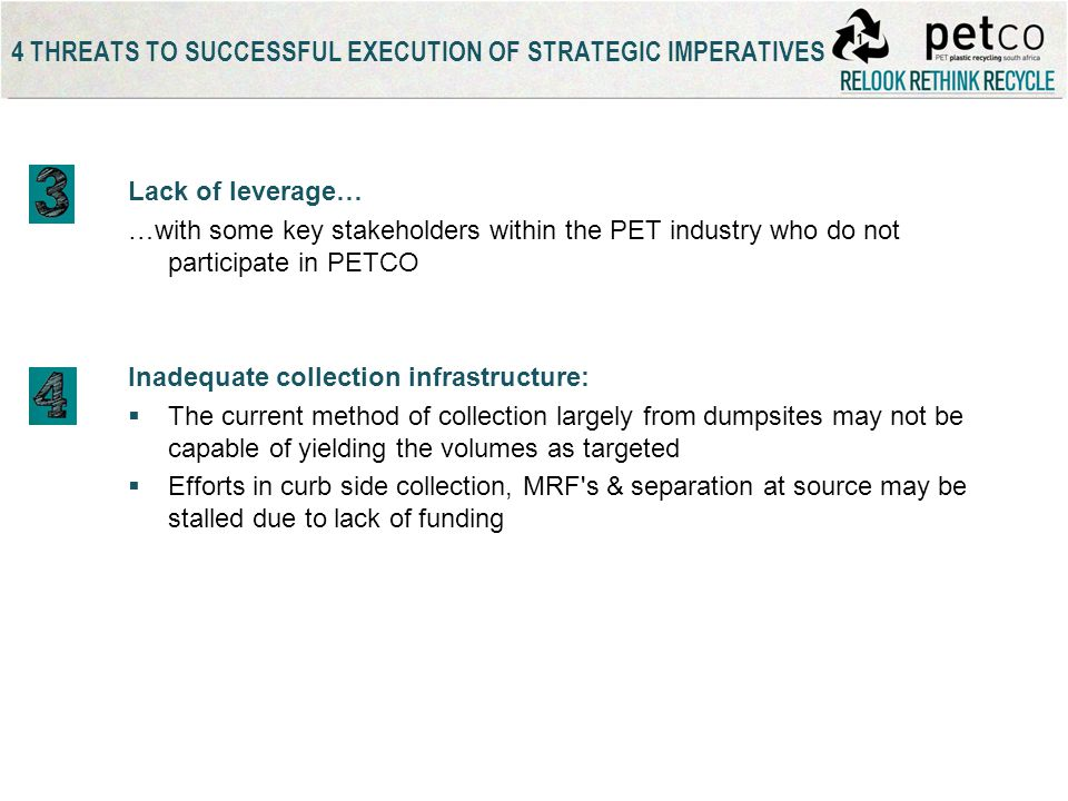 Lack of leverage… …with some key stakeholders within the PET industry who do not participate in PETCO Inadequate collection infrastructure: The curren