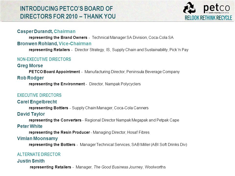 INTRODUCING PETCOS BOARD OF DIRECTORS FOR 2010 – THANK YOU Casper Durandt, Chairman representing the Brand Owners - Technical Manager SA Division, Coc