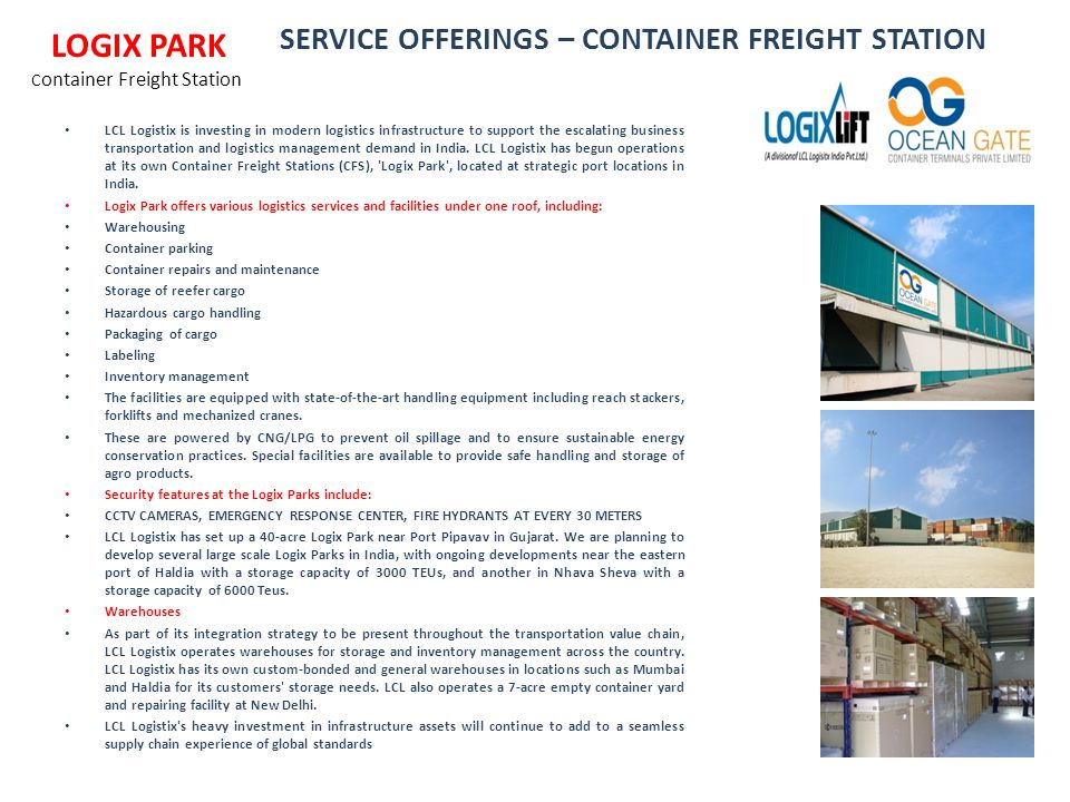 SERVICE OFFERINGS – CONTAINER FREIGHT STATION LCL Logistix is investing in modern logistics infrastructure to support the escalating business transpor
