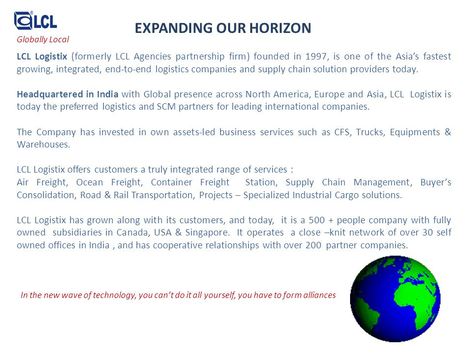 LCL Logistix (formerly LCL Agencies partnership firm) founded in 1997, is one of the Asias fastest growing, integrated, end-to-end logistics companies