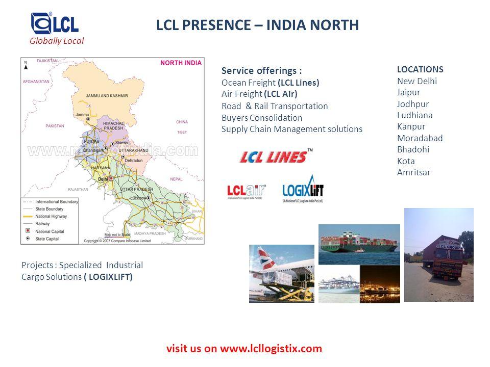 visit us on www.lcllogistix.com LCL PRESENCE – INDIA NORTH LOCATIONS New Delhi Jaipur Jodhpur Ludhiana Kanpur Moradabad Bhadohi Kota Amritsar Service
