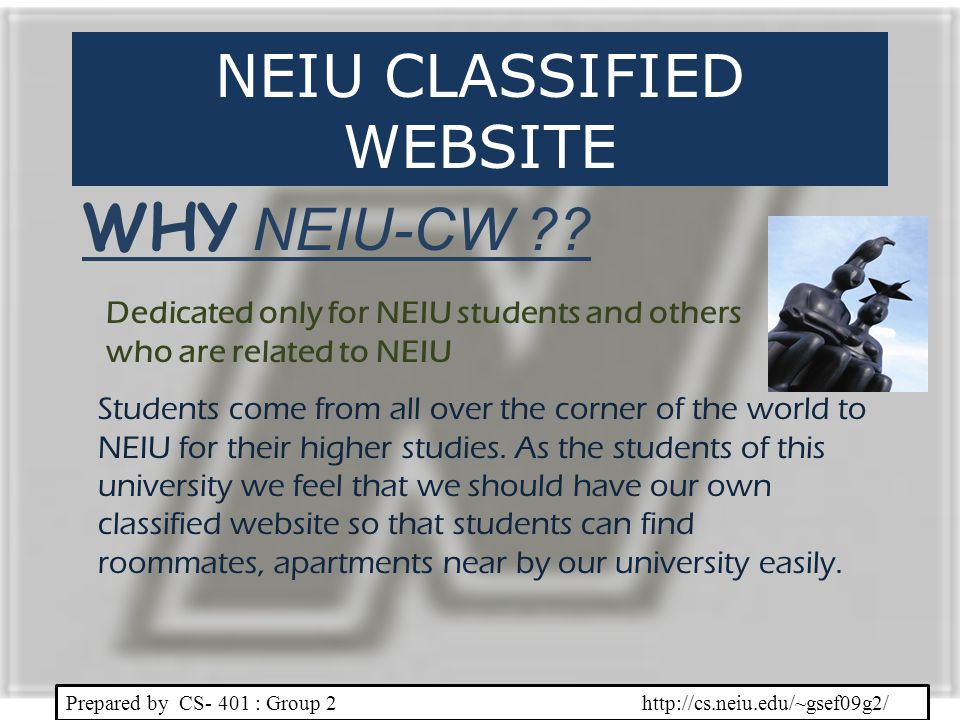 Prepared by CS- 401 : Group 2 http://cs.neiu.edu/~gsef09g2/ Students come from all over the corner of the world to NEIU for their higher studies. As t