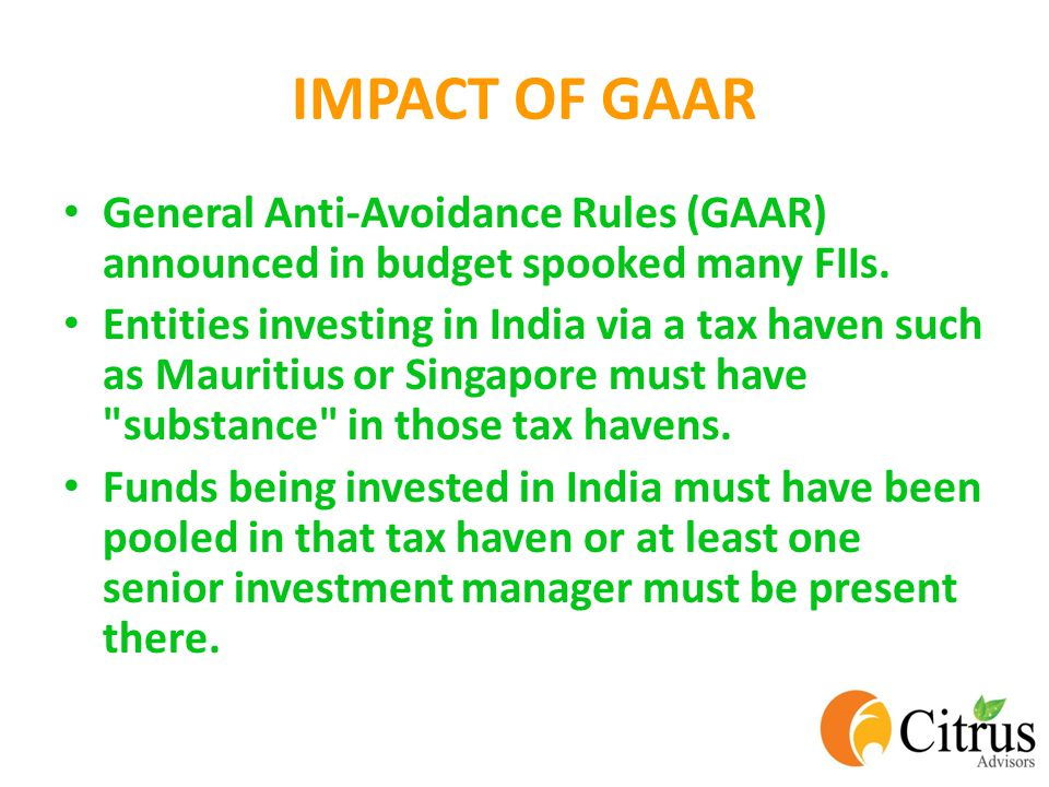IMPACT OF GAAR General Anti-Avoidance Rules (GAAR) announced in budget spooked many FIIs.