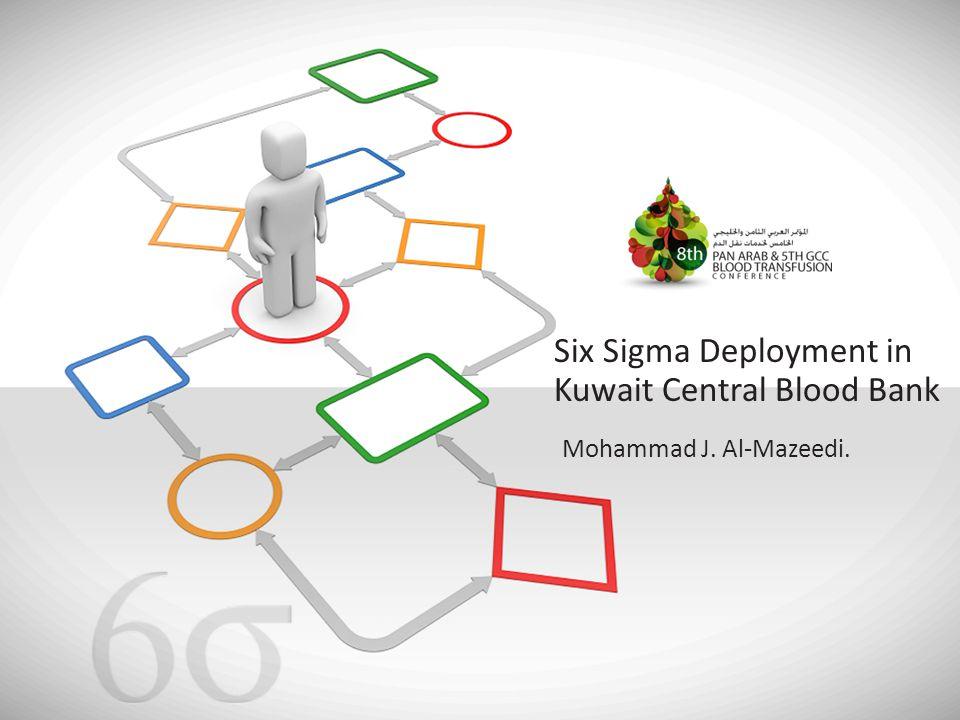 Mohammad J. Al-Mazeedi. Six Sigma Deployment in Kuwait Central Blood Bank