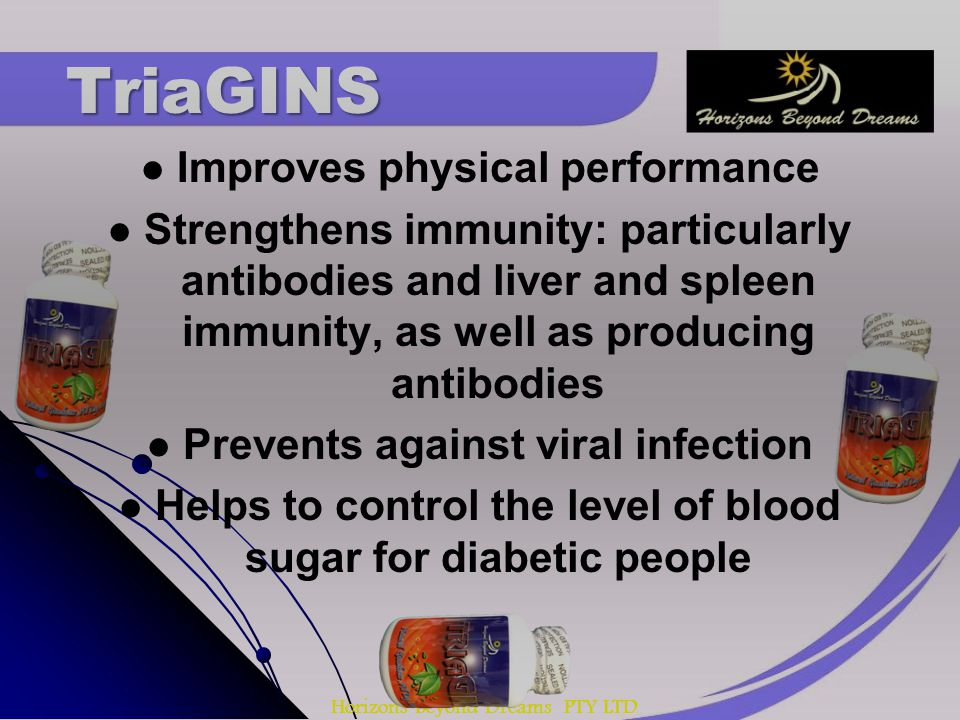 Horizons Beyond Dreams PTY LTD Improves physical performance Strengthens immunity: particularly antibodies and liver and spleen immunity, as well as producing antibodies Prevents against viral infection Helps to control the level of blood sugar for diabetic people TriaGINS