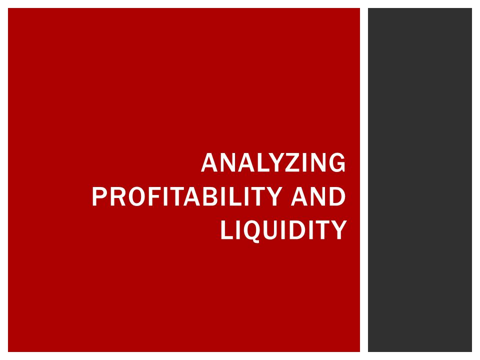 ANALYZING PROFITABILITY AND LIQUIDITY