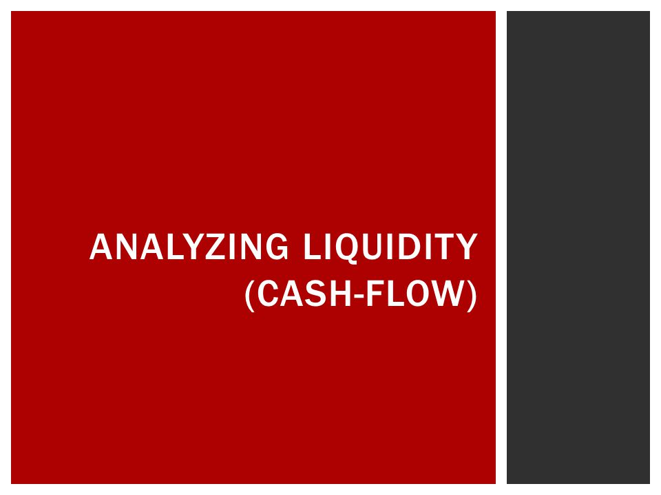 ANALYZING LIQUIDITY (CASH-FLOW)