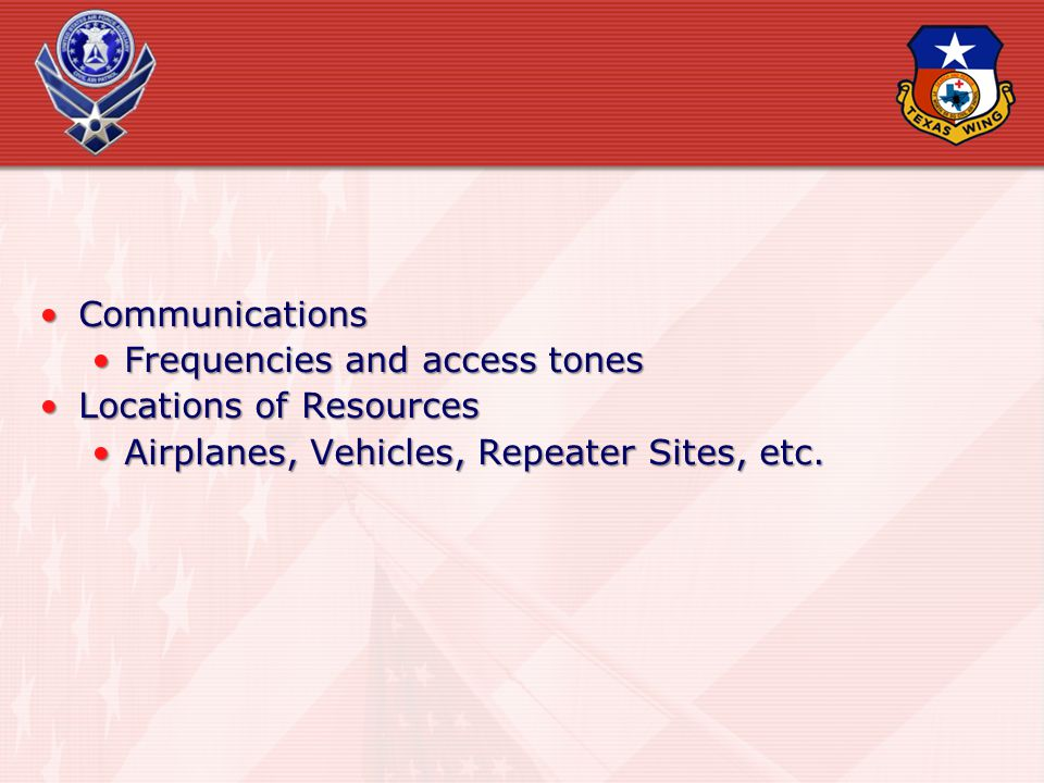CommunicationsCommunications Frequencies and access tonesFrequencies and access tones Locations of ResourcesLocations of Resources Airplanes, Vehicles