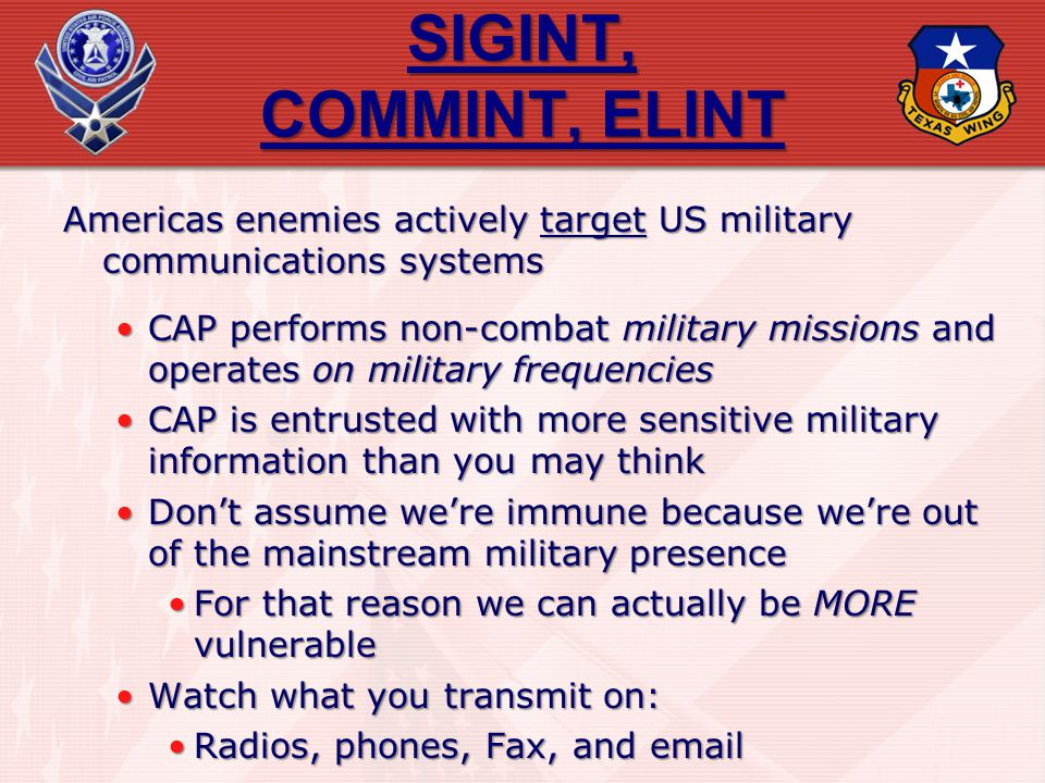 SIGINT, COMMINT, ELINT Americas enemies actively target US military communications systems CAP performs non-combat military missions and operates on m