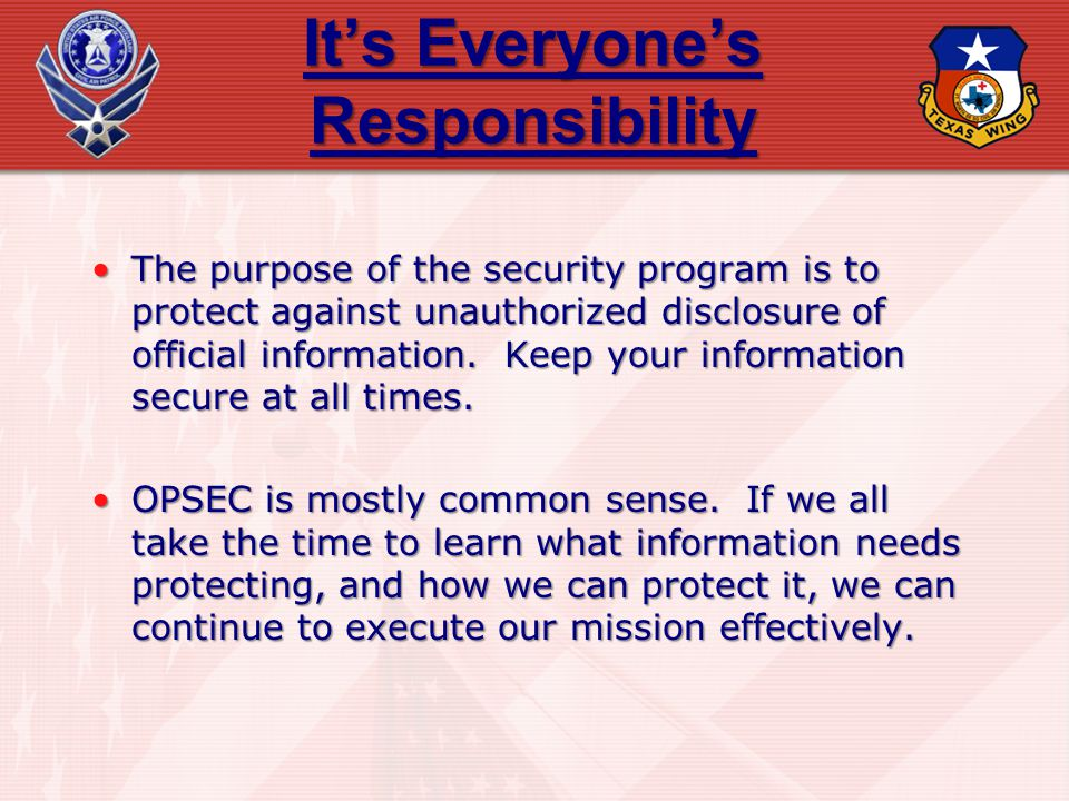Its Everyones Responsibility The purpose of the security program is to protect against unauthorized disclosure of official information. Keep your info