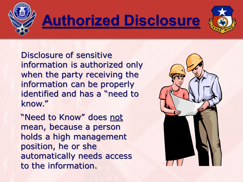 Authorized Disclosure Disclosure of sensitive information is authorized only when the party receiving the information can be properly identified and h