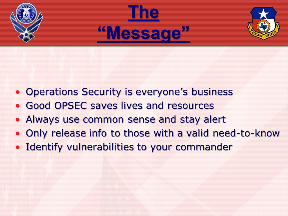 The Message Operations Security is everyones businessOperations Security is everyones business Good OPSEC saves lives and resourcesGood OPSEC saves li
