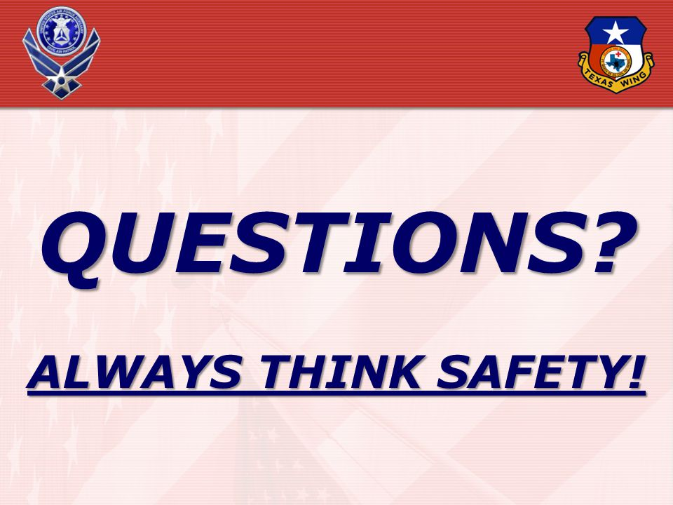 QUESTIONS? ALWAYS THINK SAFETY!