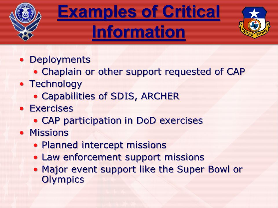 Examples of Critical Information DeploymentsDeployments Chaplain or other support requested of CAPChaplain or other support requested of CAP Technolog