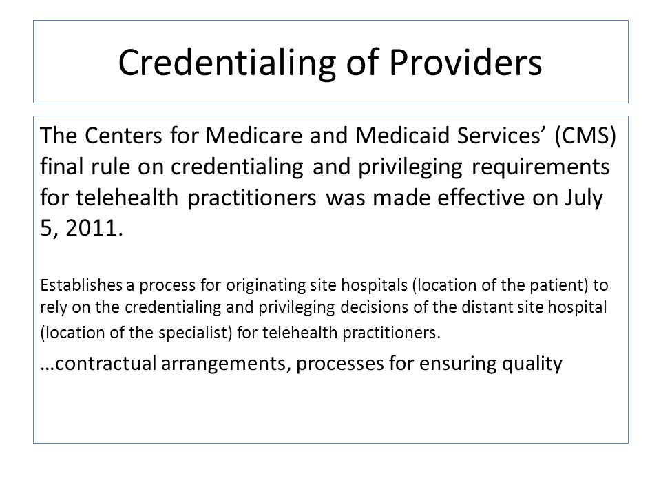 Credentialing of Providers The Centers for Medicare and Medicaid Services (CMS) final rule on credentialing and privileging requirements for telehealt
