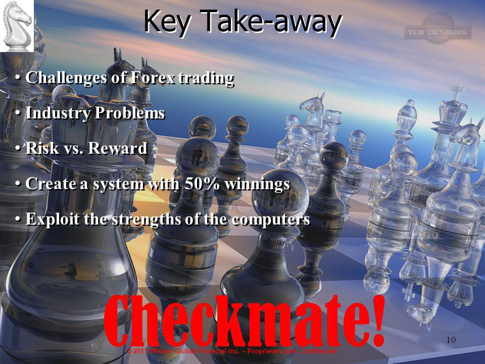 10 Key Take-away Challenges of Forex trading Challenges of Forex trading Industry Problems Industry Problems Risk vs.