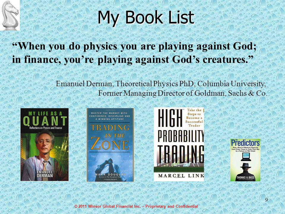 9 My Book List When you do physics you are playing against God; in finance, youre playing against Gods creatures.