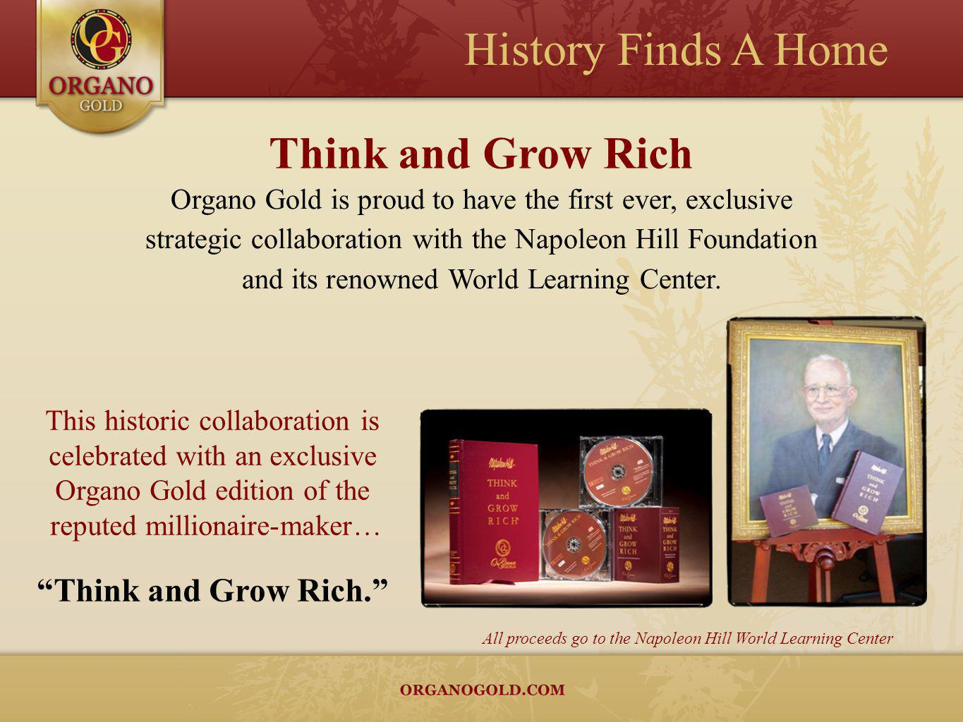 All proceeds go to the Napoleon Hill World Learning Center Organo Gold is proud to have the first ever, exclusive strategic collaboration with the Nap