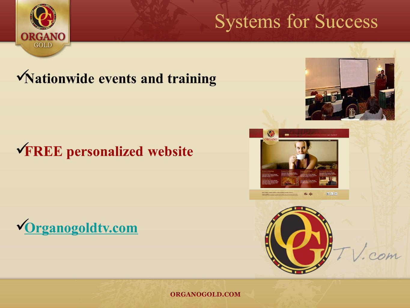 Nationwide events and training FREE personalized website Organogoldtv.com Systems for Success