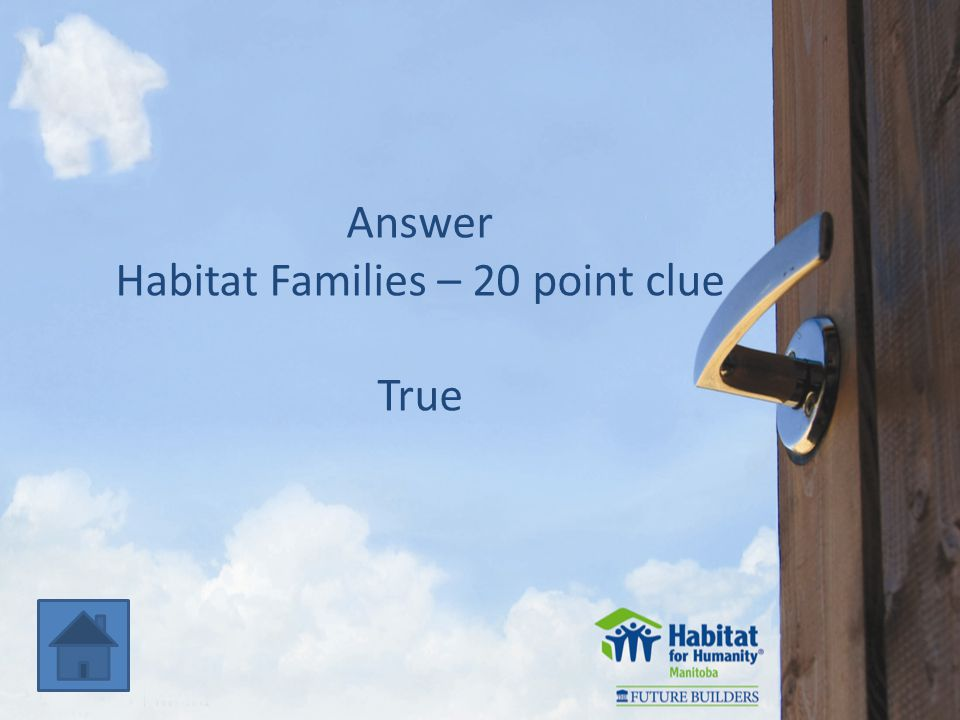 Answer Habitat Families – 20 point clue True
