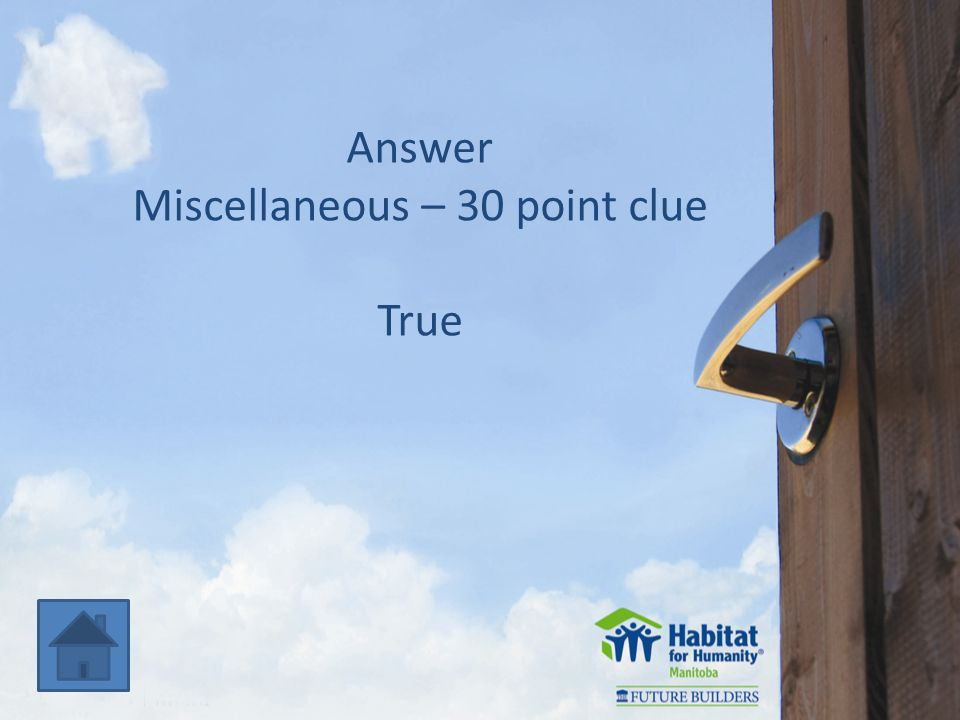 Answer Miscellaneous – 30 point clue True