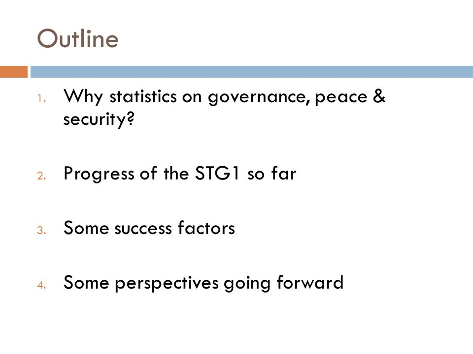 Outline 1. Why statistics on governance, peace & security.