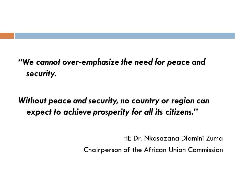 We cannot over-emphasize the need for peace and security.