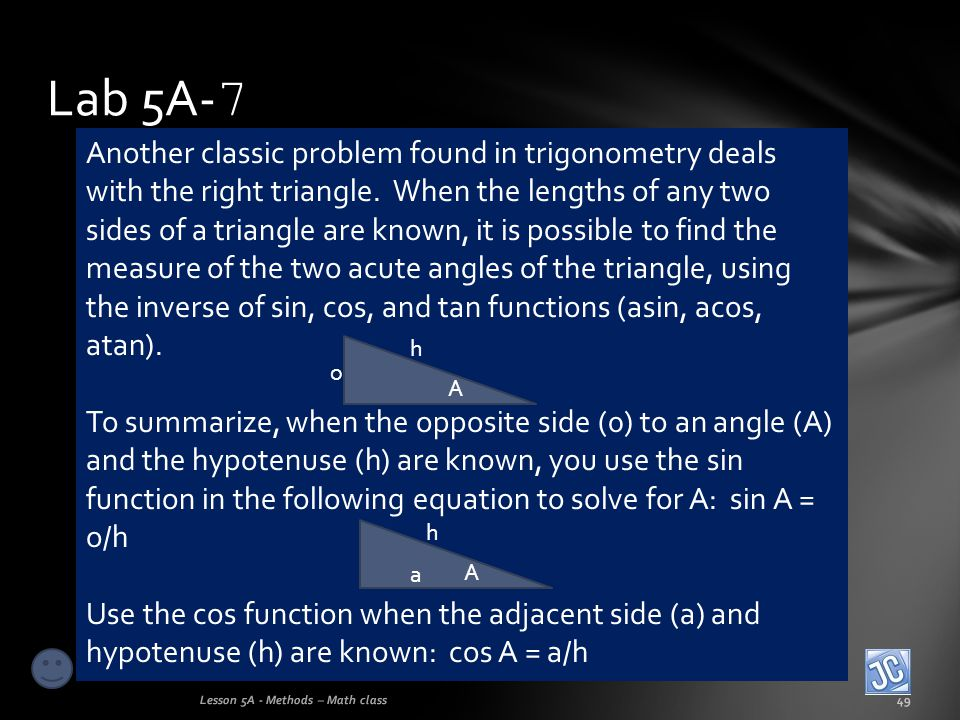 Lab 5A- 7 Lesson 5A - Methods – Math class49 Another classic problem found in trigonometry deals with the right triangle. When the lengths of any two