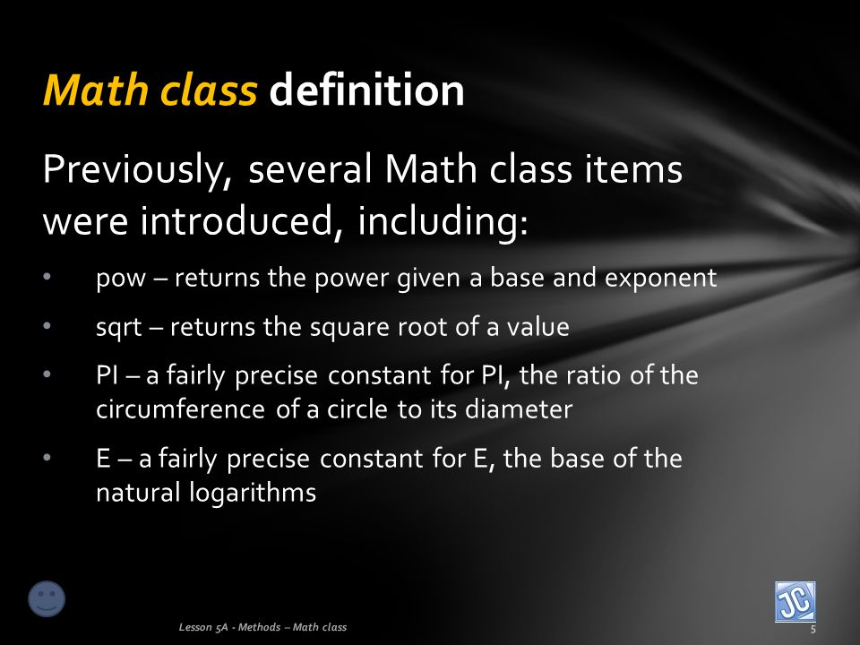 Previously, several Math class items were introduced, including: pow – returns the power given a base and exponent sqrt – returns the square root of a