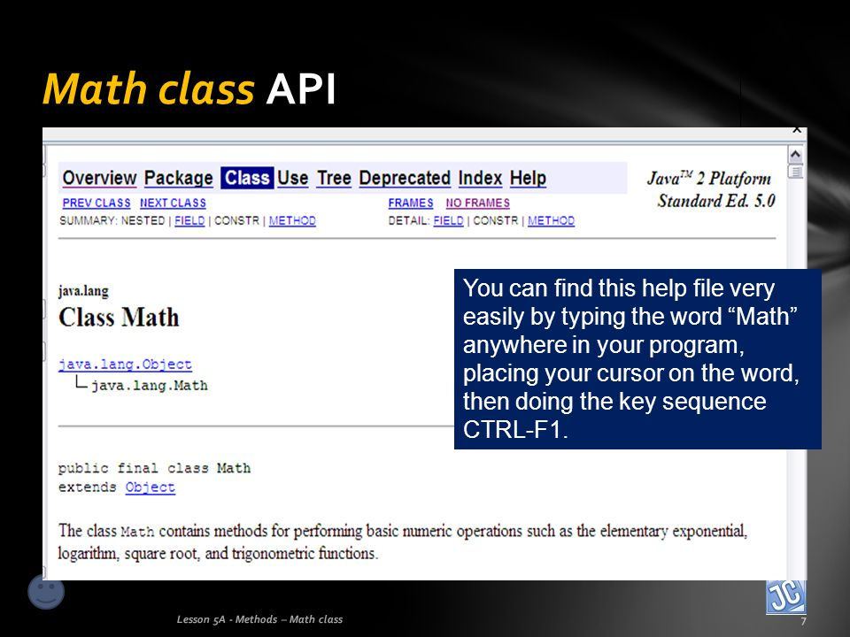 Math class API Lesson 5A - Methods – Math class7 You can find this help file very easily by typing the word Math anywhere in your program, placing you