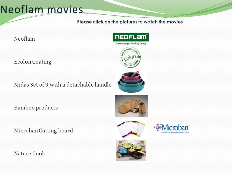 Neoflam - Ecolon Coating – Midas Set of 9 with a detachable handle - Bamboo products – Microban Cutting board – Nature Cook – Please click on the pictures to watch the movies