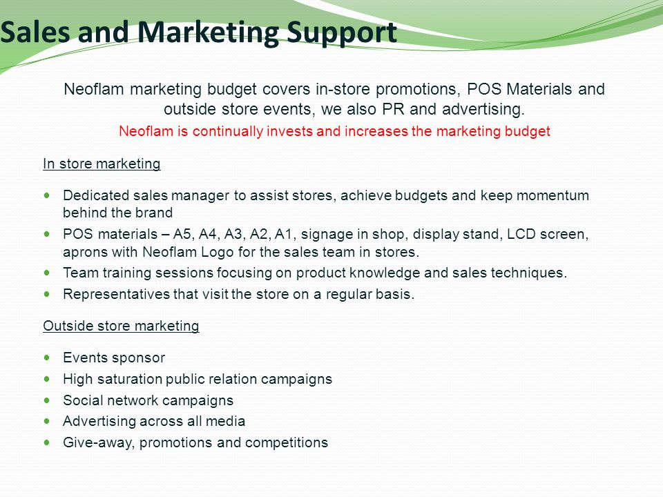 Sales and Marketing Support Neoflam marketing budget covers in-store promotions, POS Materials and outside store events, we also PR and advertising.