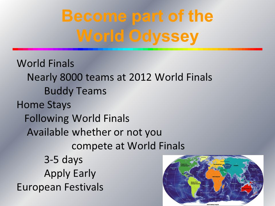 Become part of the World Odyssey World Finals Nearly 8000 teams at 2012 World Finals Buddy Teams Home Stays Following World Finals Available whether o