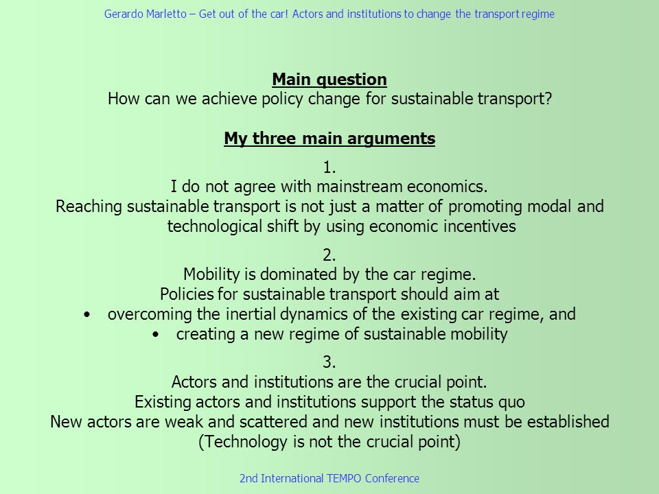 Main question How can we achieve policy change for sustainable transport? My three main arguments 1. I do not agree with mainstream economics. Reachin