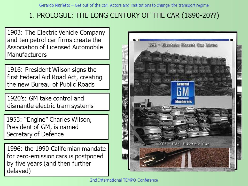1. PROLOGUE: THE LONG CENTURY OF THE CAR (1890-20??) 2nd International TEMPO Conference 1916: President Wilson signs the first Federal Aid Road Act, c