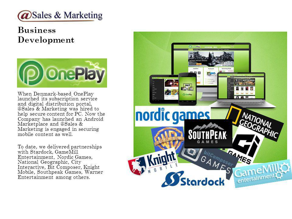 Business Development When Denmark-based OnePlay launched its subscription service and digital distribution portal, @Sales & Marketing was hired to help secure content for PC.