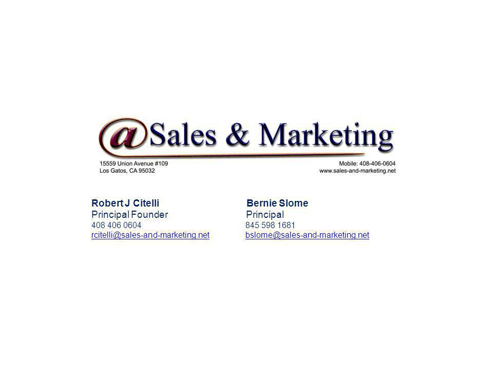 Robert J Citelli Bernie Slome Principal Founder Principal 408 406 0604 845 598 1681 rcitelli@sales-and-marketing.netrcitelli@sales-and-marketing.net bslome@sales-and-marketing.netbslome@sales-and-marketing.net