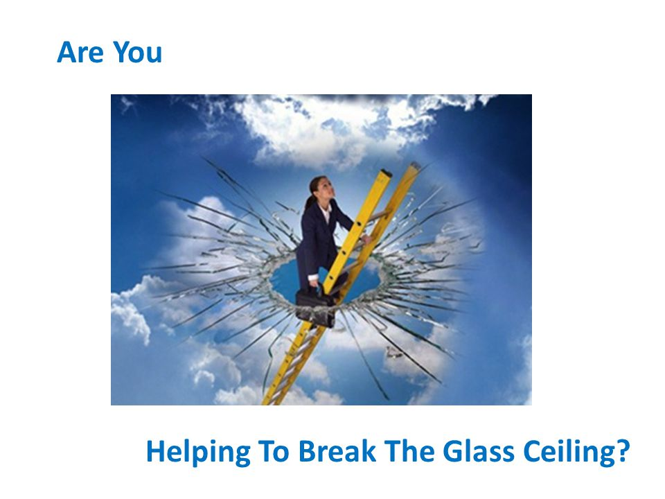 Are You Helping To Break The Glass Ceiling