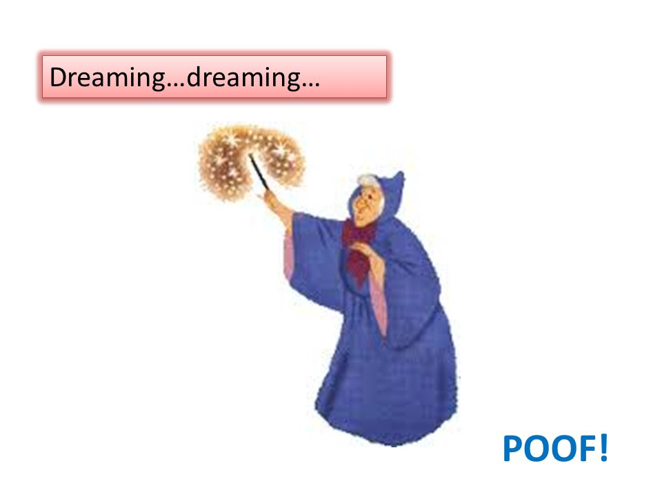 POOF! Dreaming…dreaming…
