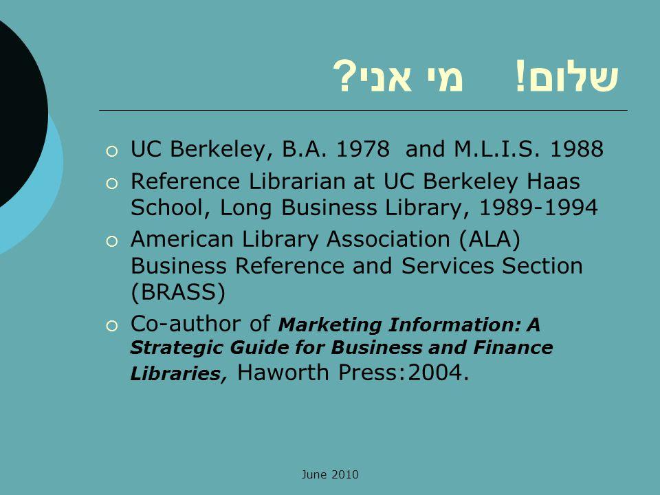 שלום. מי אני. UC Berkeley, B.A. 1978 and M.L.I.S.