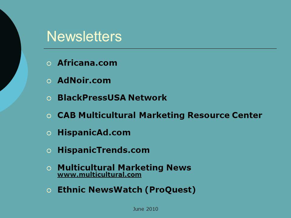 Newsletters Africana.com AdNoir.com BlackPressUSA Network CAB Multicultural Marketing Resource Center HispanicAd.com HispanicTrends.com Multicultural Marketing News www.multicultural.com www.multicultural.com Ethnic NewsWatch (ProQuest)