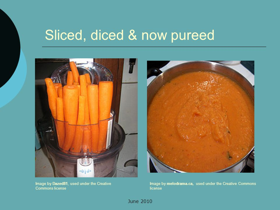 June 2010 Sliced, diced & now pureed Image by Dazed81, used under the Creative Commons license Image by melodrama.ca, used under the Creative Commons