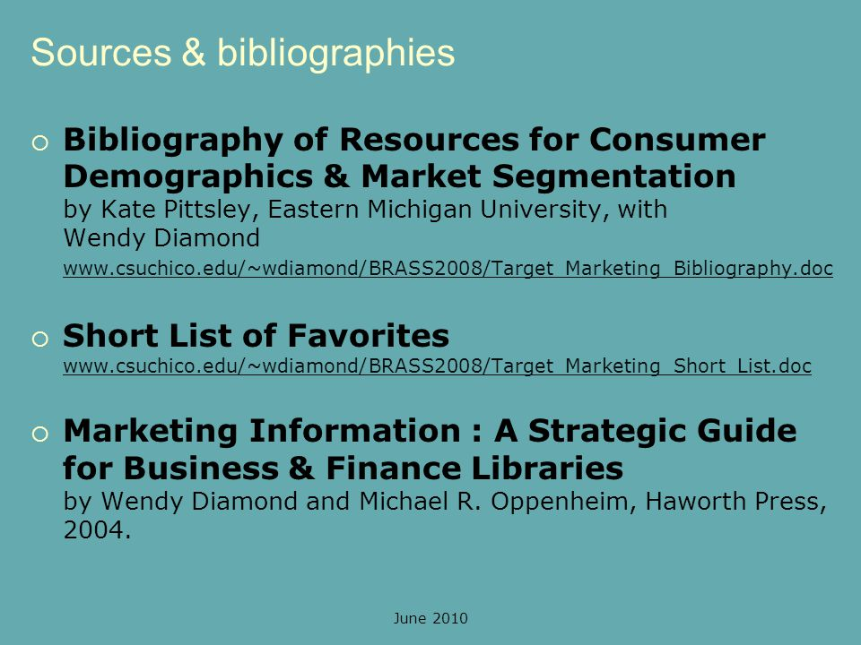 June 2010 Sources & bibliographies Bibliography of Resources for Consumer Demographics & Market Segmentation by Kate Pittsley, Eastern Michigan Univer