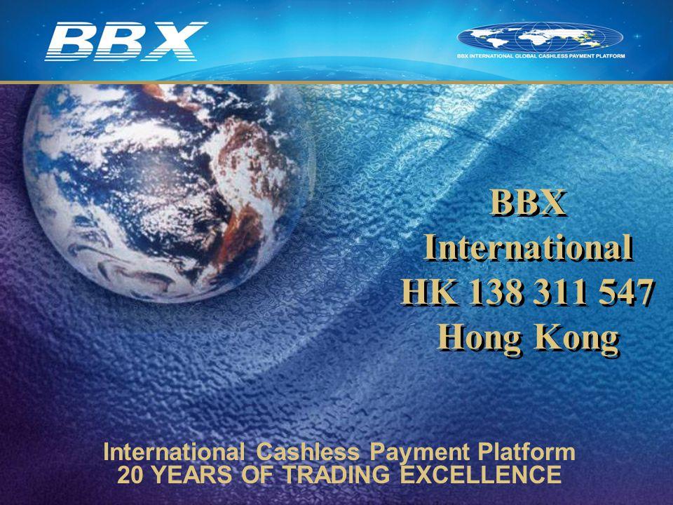 BBX International HK 138 311 547 Hong Kong International Cashless Payment Platform 20 YEARS OF TRADING EXCELLENCE