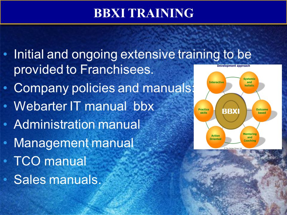 BBXI TRAINING Initial and ongoing extensive training to be provided to Franchisees. Company policies and manuals: Webarter IT manual bbx Administratio