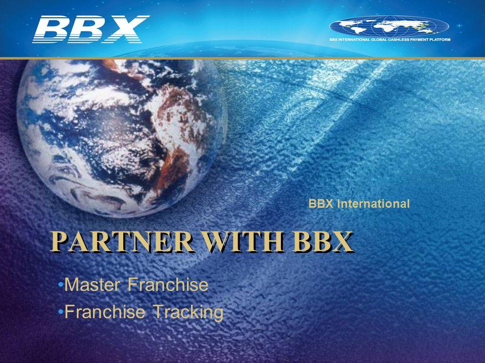 PARTNER WITH BBX Master Franchise Franchise Tracking BBX International