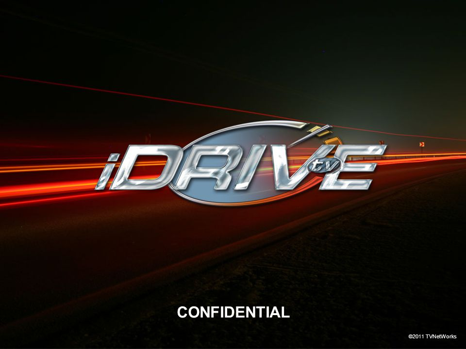 www.iDrive.tv ©2011 TVNetWorks CONFIDENTIAL