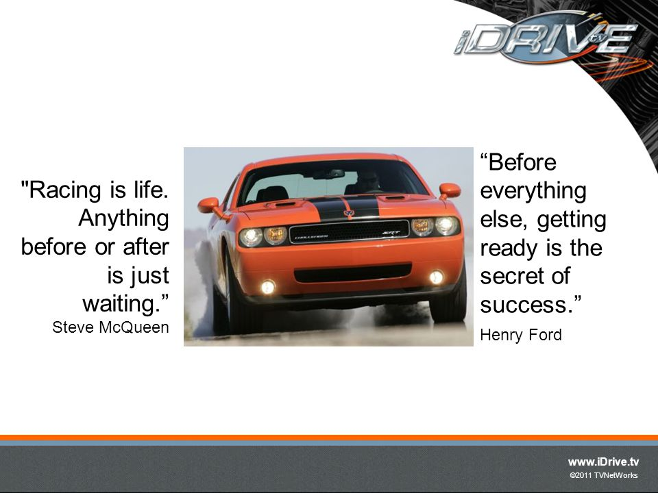 www.iDrive.tv ©2011 TVNetWorks Before everything else, getting ready is the secret of success.