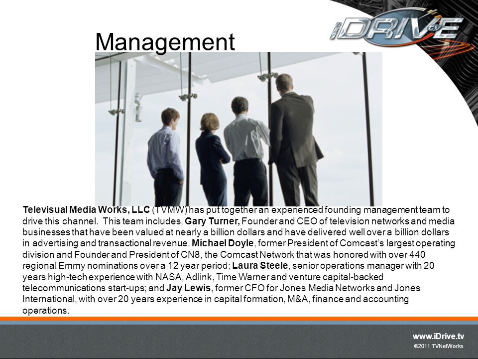 www.iDrive.tv ©2011 TVNetWorks Televisual Media Works, LLC (TVMW) has put together an experienced founding management team to drive this channel. This