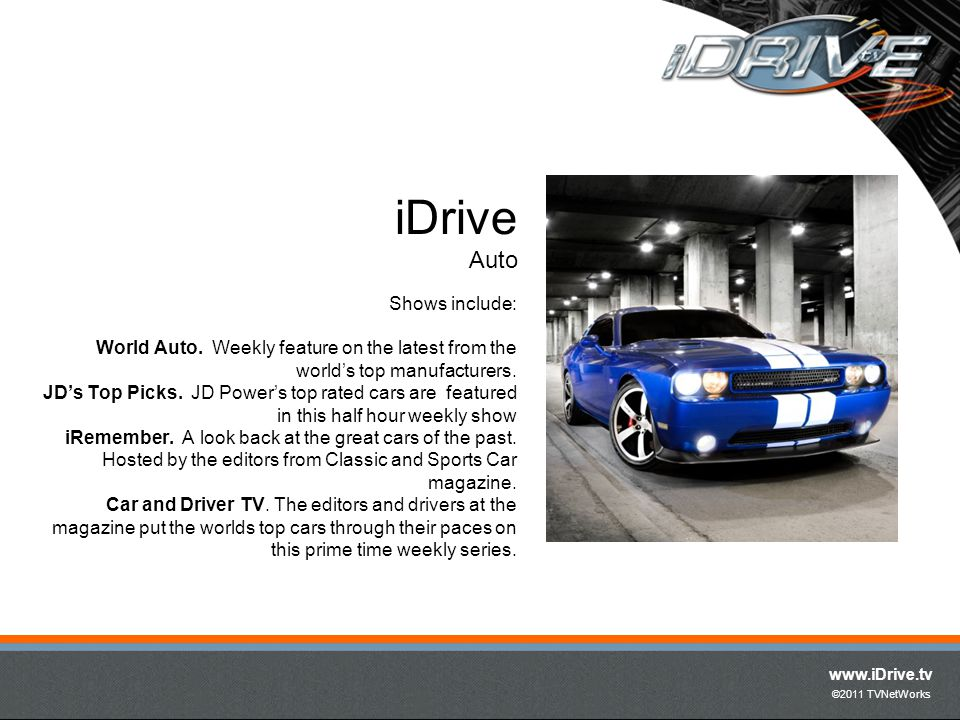 www.iDrive.tv ©2011 TVNetWorks iDrive is a highly interactive platform.